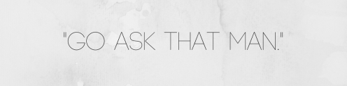 _Go ask that man._