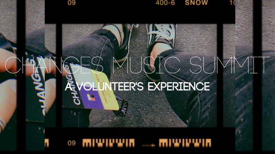CHANGES Music Summit: A Volunteer's Experience